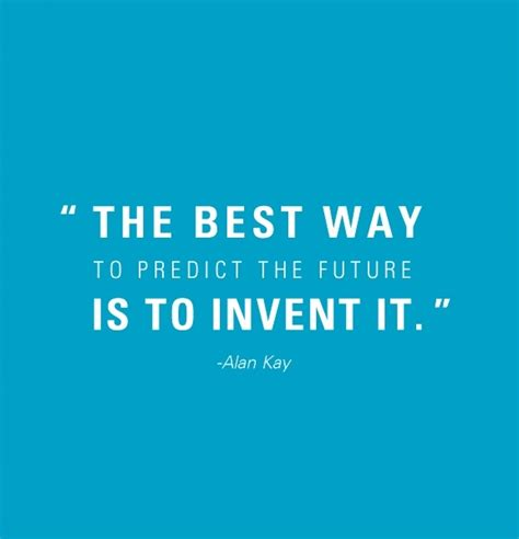 The Best Way To Predict The Future Is To Create It Essay by The Best Way To Predict The Future Is To Invent It By Alan Like Success