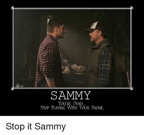 Sammy Meme - sammy you re dead stop playing with your phone stop it