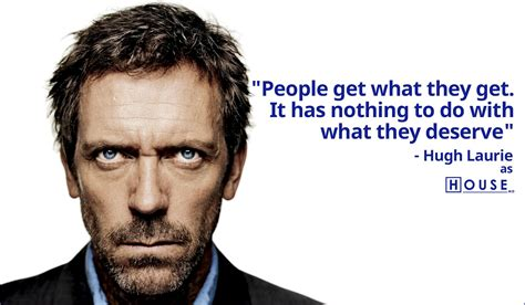 house md people get what they get hugh laurie as house md