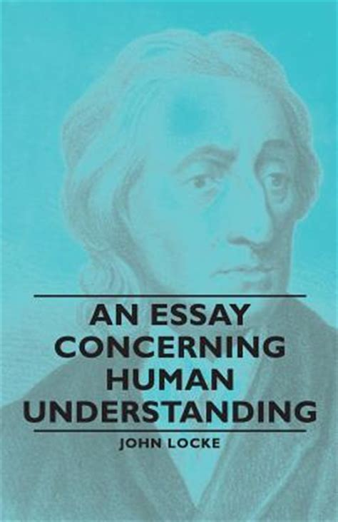 An Essay Concerning Human Understanding Summary an essay concerning human understanding summary and analysis like sparknotes free book notes