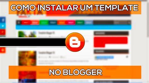 como colocar template no blogger youtube como baixar e instalar um template no blogger youtube