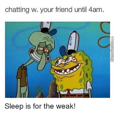 Sleep Is For The Weak Meme - 25 best memes about sleep is for the weak sleep is for
