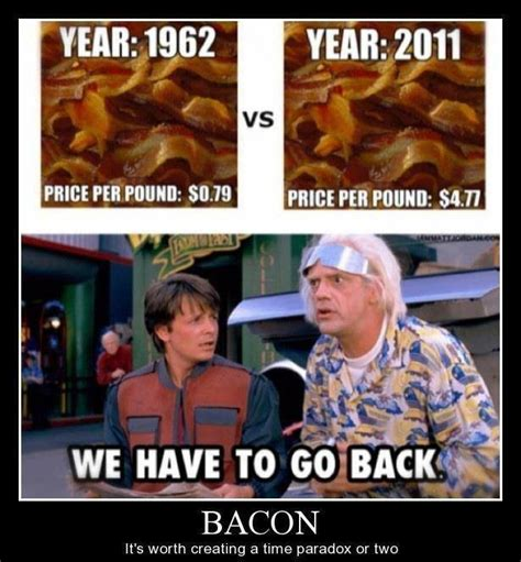 Back To The Future Meme - bacon is worth creating a time paradox funny pics memes