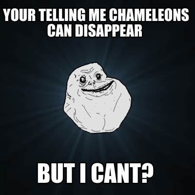 Your Telling Me Meme - meme creator your telling me chameleons can disappear
