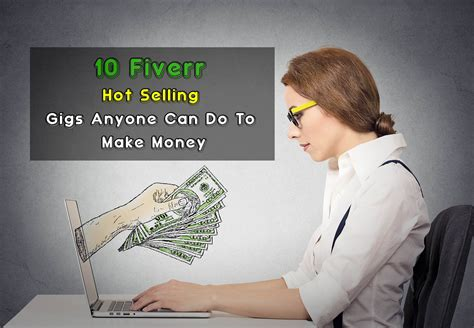 Online Gigs To Make Money - 10 fiverr hot selling gigs anyone can do to make money