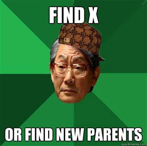 New Parent Meme - find x or find new parents scumbag asian dad quickmeme