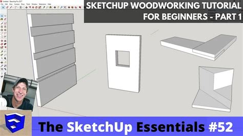 Tutorial Sketchup Vol 1 sketchup woodworking tutorial for beginners part 1 the sketchup essentials