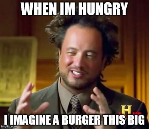 Hungry Memes - ancient aliens meme imgflip