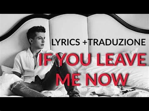 charlie puth if you leave me now lyrics charlie puth if you leave me now lyrics traduzione