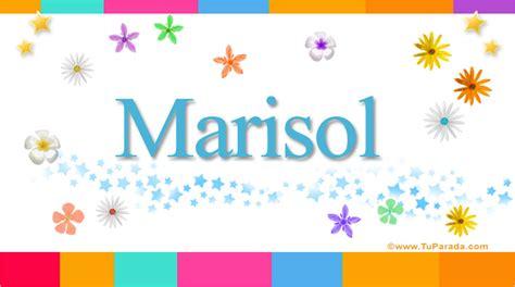 imagenes de feliz cumpleaños marisol marisol significado del nombre marisol nombres