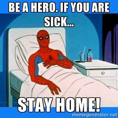 if you re sick stay home you can reck someone else