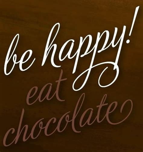 chocolate quotes quot be happy eat chocolate quot quote via living at www