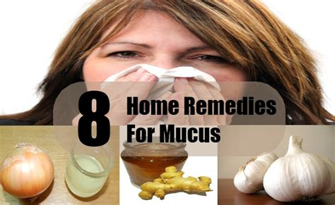 8 home remedies for mucus treatment cure for