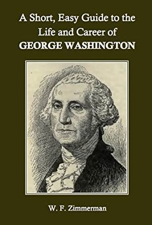 biography george washington amazon amazon com a short easy guide to the life and career of