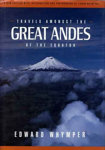 travels amongst the great andes of the equator classic reprint books cotopaxi and chimborazo travel guidebooks books external
