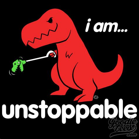 T Rex Unstoppable Meme - i am unstoppable sad t rex t rex s short arms know
