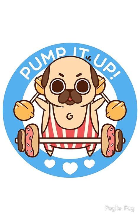 imagenes de pum it up quot pump it up puglie quot by puglie pug redbubble
