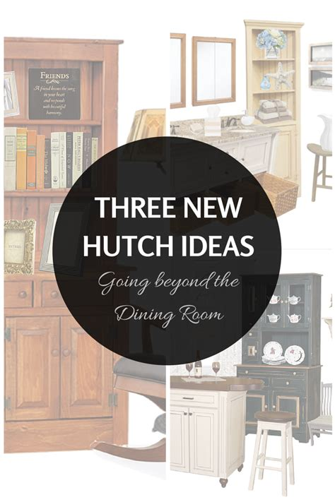 Dining Room Hutch Ideas three new hutch ideas going beyond the dining room