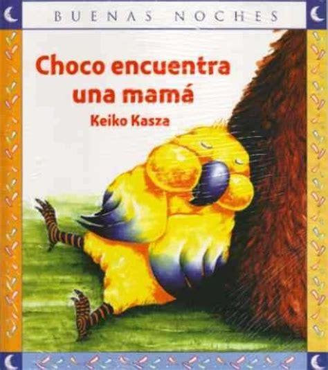 cuentos de buenas noches 8408176110 choco encuentra una mama keiko kasza colecci 243 n buenas noches literatura infantil