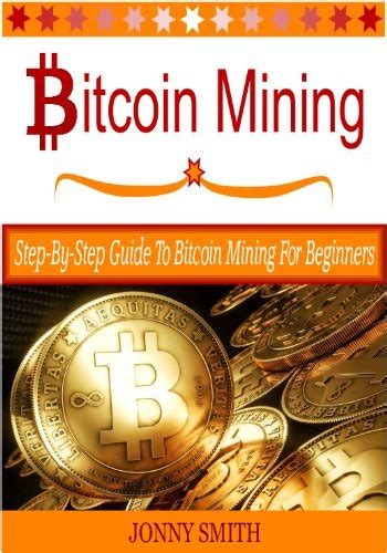 understanding bitcoin the step by step guide to ownership understanding cryptocurrencies volume 1 books bitcoin mining step by step guide to bitcoin mining for