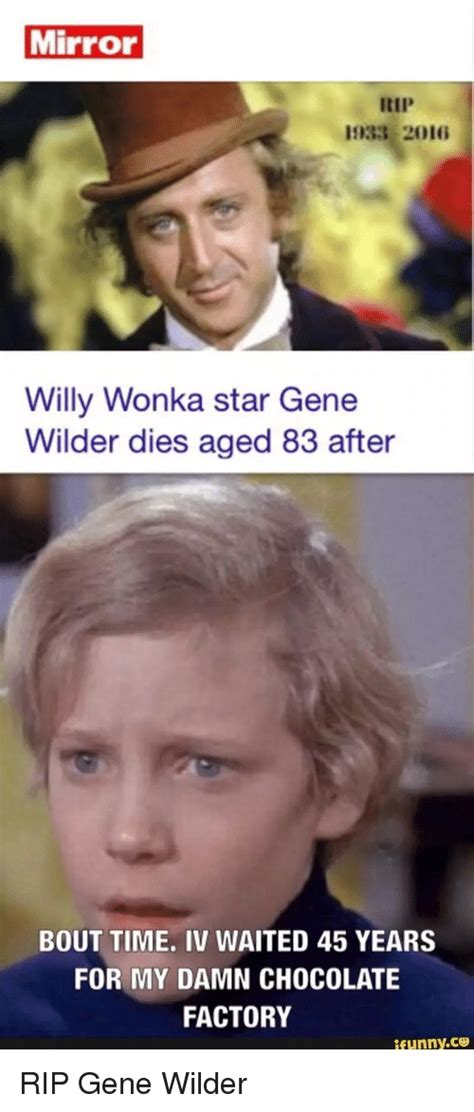 Gene Wilder Willy Wonka Meme - mirror 1933 2016 willy wonka star gene wilder dies aged 83