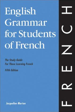 english grammar for students 0934034427 english grammar for students of french the study guide for those learning french by jacqueline