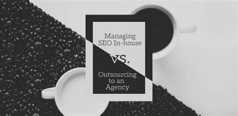 Outsourcing SEO Program to Agency vs Building In House Team