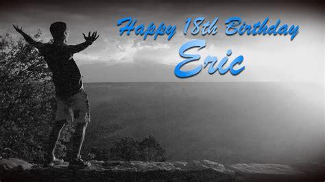 happy birthday eric images happy 18th birthday to my eric