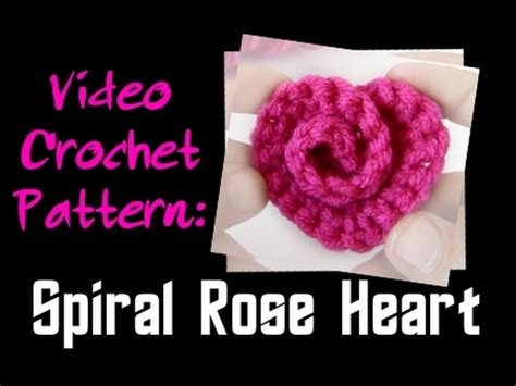 youtube a pattern of roses crochet pattern spiral rose heart youtube