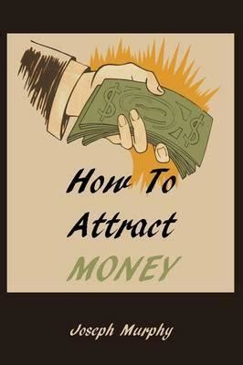 How To Attract Money how to attract money joseph murphy 9781578989706