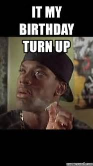 Turn Up Meme - it my birthday turn up