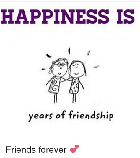 Friends Forever Meme - happiness is years of friendship friends forever