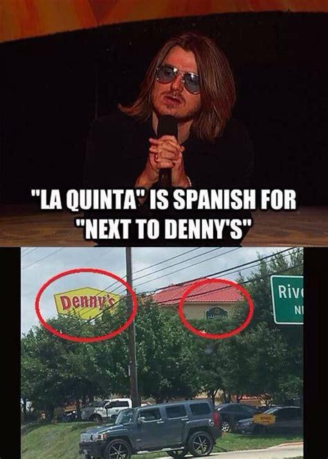 Louisiana Meme - la quinta is spanish for next to denny s weknowmemes