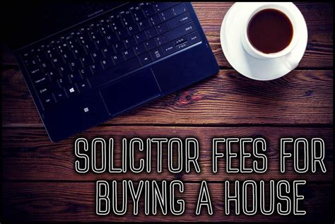 solicitor house buying fees solicitor fees for buying a house average costs