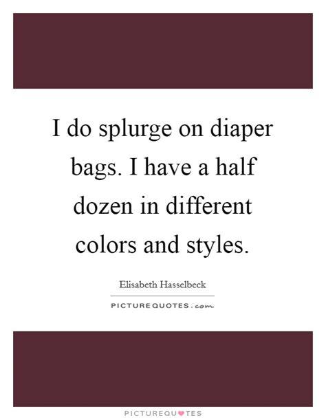 Do You Splurge On by I Do Splurge On Bags I A Half Dozen In