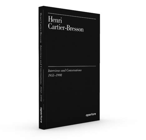 libro henri cartier bresson interviews and henri cartier bresson interviews and conversations 1951 1998 aperture foundation