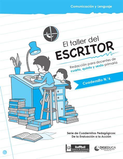 el taller del escritor redacci 243 n para docentes de cuarto quinto y sexto primaria by digeduca