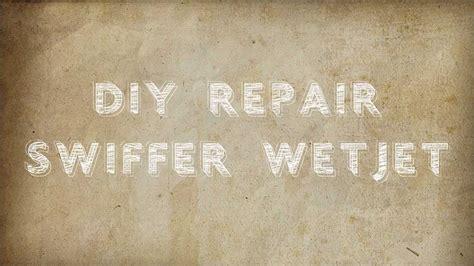 Diy Repair by Diy Repair Swiffer Wetjet