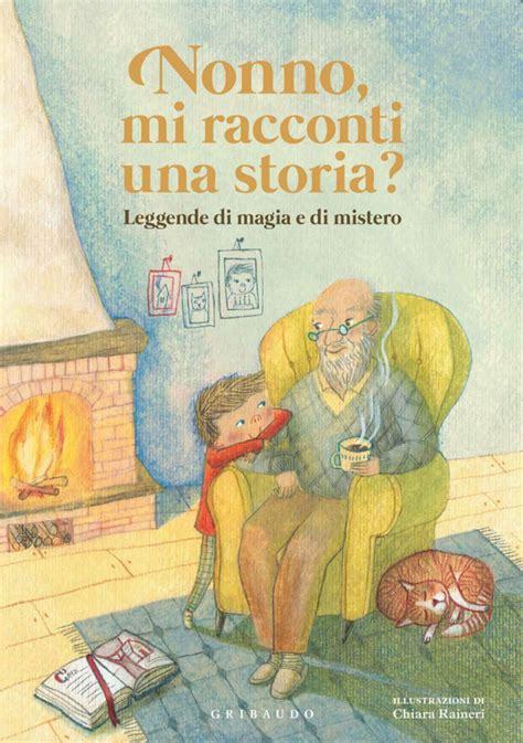 un libro una storia lo quot nonno mi racconti una storia quot un libro strenna per il natale