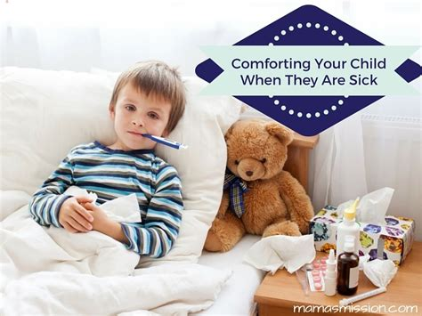 how to comfort someone who is sick comforting your child when they are sick