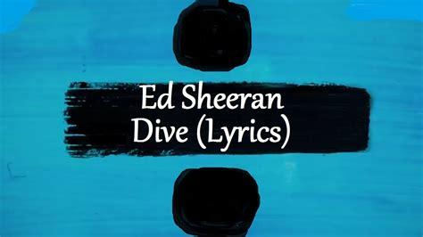 ed sheeran lyrics dive ed sheeran dive 247 lyrics youtube