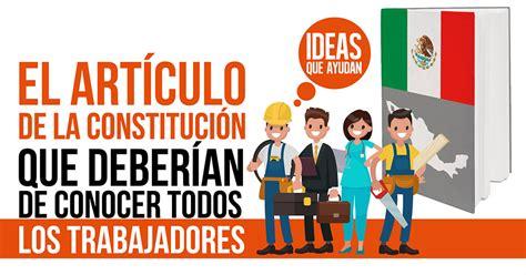 la constituci 243 n de 1917 y el articulo 123 de la constitucion mexicana el art 237 culo de la constituci 243 n que debes