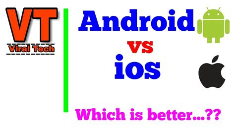 How Android Is Better Than Ios by Which Is Better Android Vs Ios
