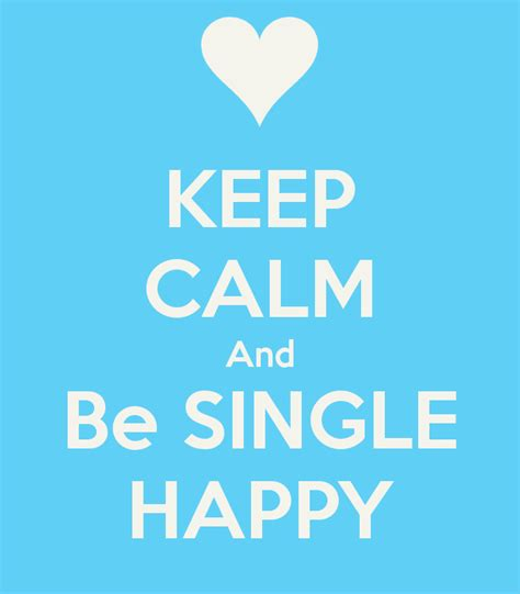 Best Single by Best Quotes And Photo On Happy Being Single Keep Calm And