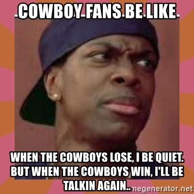 Cowboys Fans Be Like Meme - cowboy fans be like when the cowboys lose i be quiet but