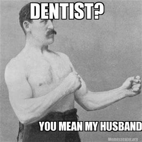 My Man Meme - meme creator dentist you mean my husband meme generator