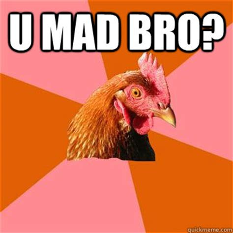 U Mad Meme - u mad bro anti joke chicken quickmeme
