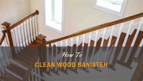 How To Clean Wood Banister Family Health Wellness