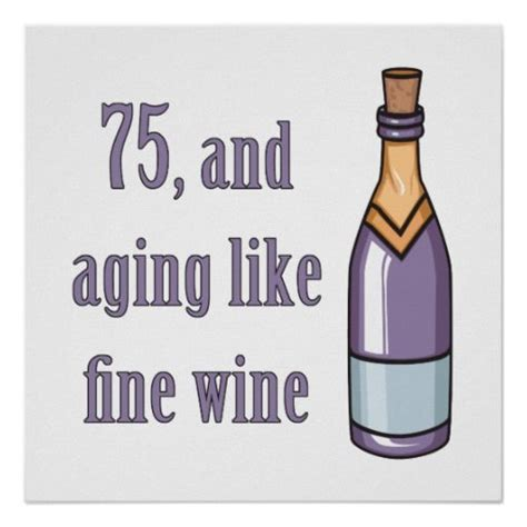 75th Birthday Quotes 75th Birthday Aging Like Wine Posters Mom S 75th