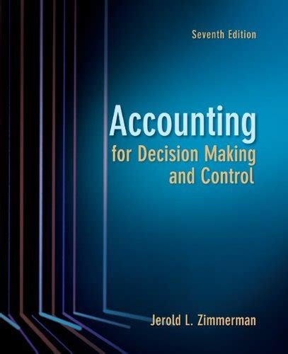 Accounting For Decision And 9e Zimmerman accounting for decision and 7th edition by
